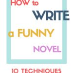 How To Write A Funny Novel (4 Key Qualities, 10 Techniques)