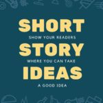 72 Short Story Ideas To Supercharge Your Writing