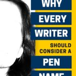 Why Every Writer Should Consider a Pen Name