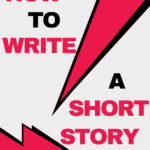 How to Write a Short Story: The Complete Guide in 9 Steps