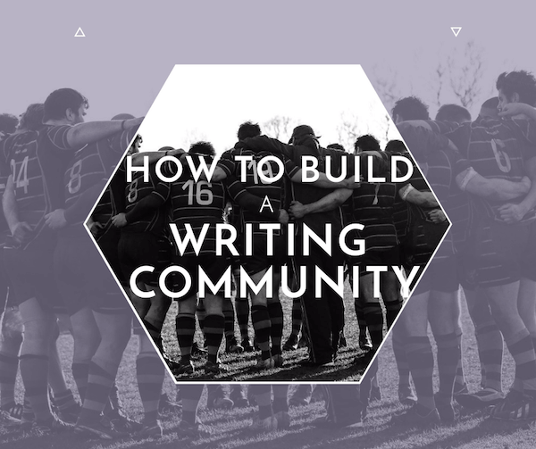 15 Ways to Build a Writing Community (Without Moving to New York)