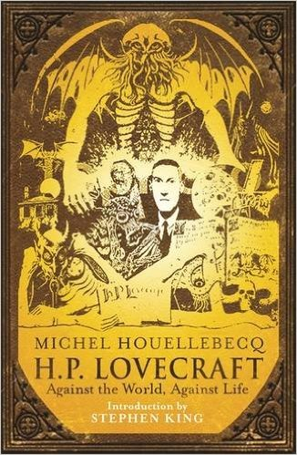 Michel Houellebecq H.P. Lovecraft Against the World